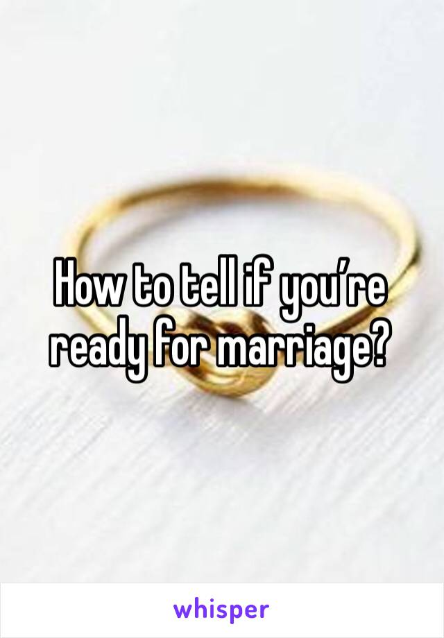 How to tell if you're ready for marriage?