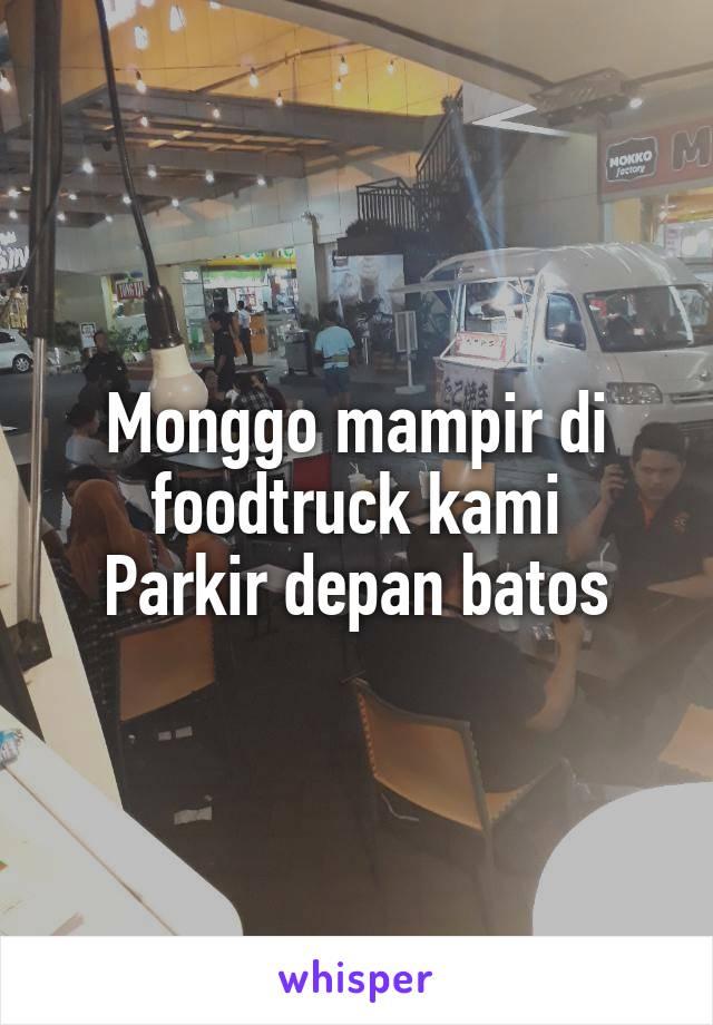 Monggo mampir di foodtruck kami Parkir depan batos
