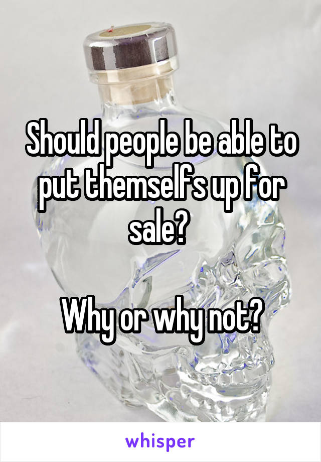 Should people be able to put themselfs up for sale?   Why or why not?