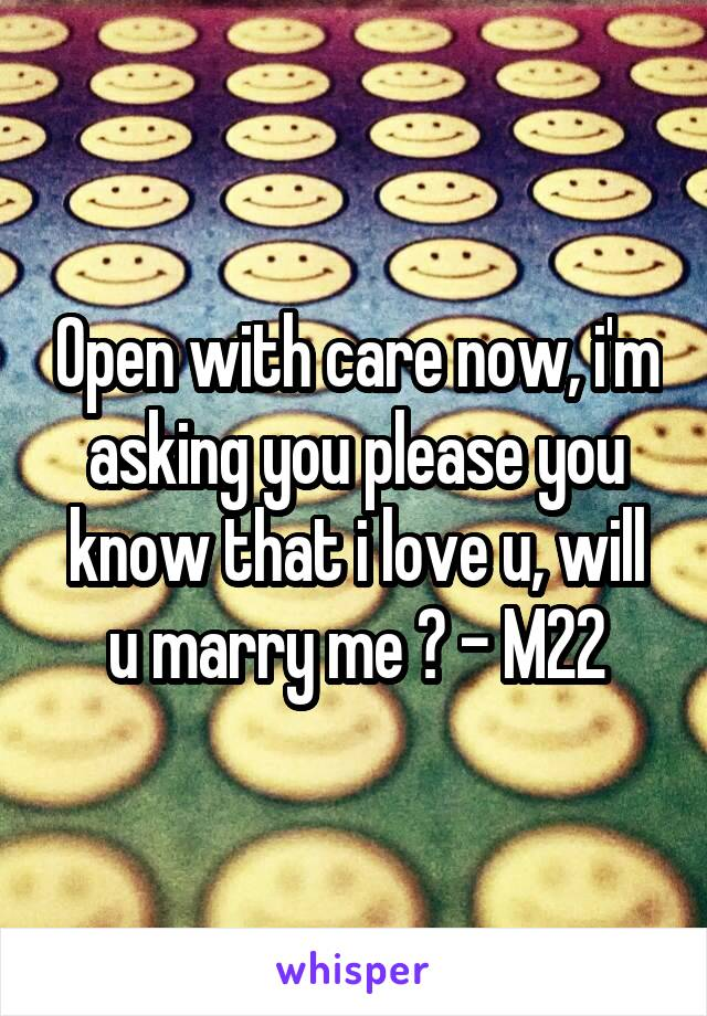 Open with care now, i'm asking you please you know that i love u, will u marry me ? - M22