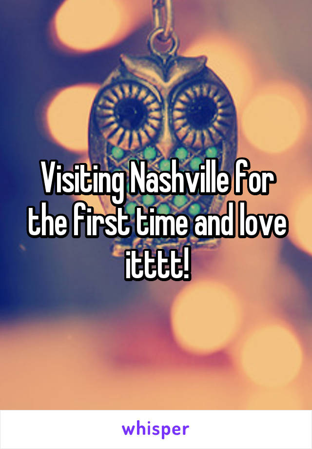 Visiting Nashville for the first time and love itttt!