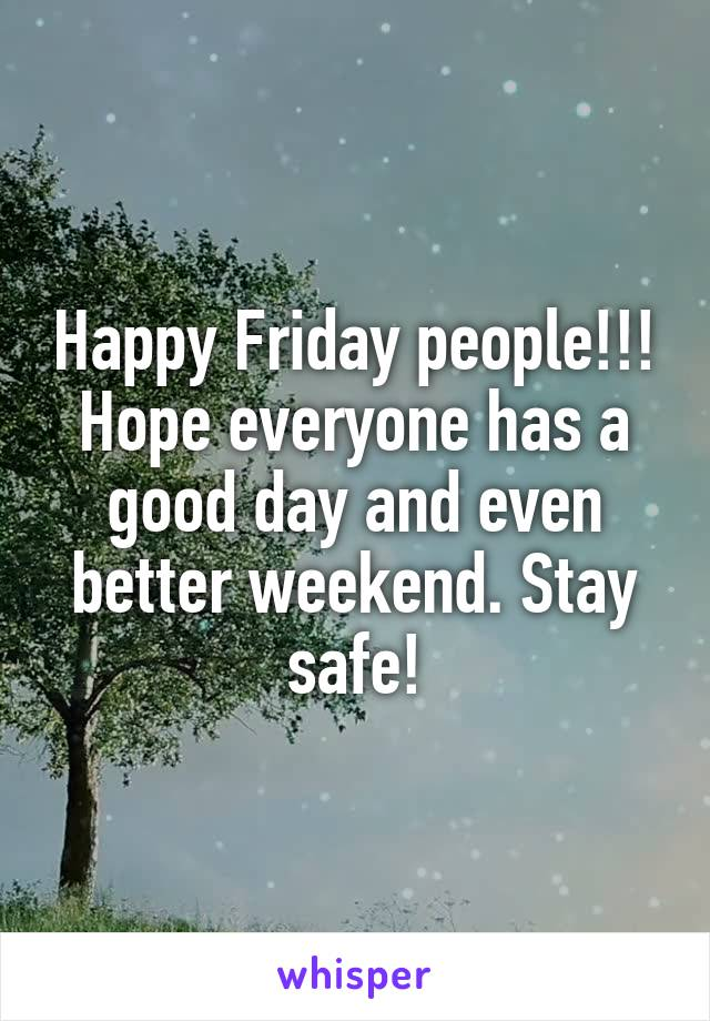 Happy Friday people!!! Hope everyone has a good day and even better weekend. Stay safe!