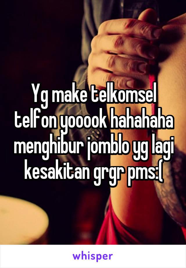 Yg make telkomsel telfon yooook hahahaha menghibur jomblo yg lagi kesakitan grgr pms:(