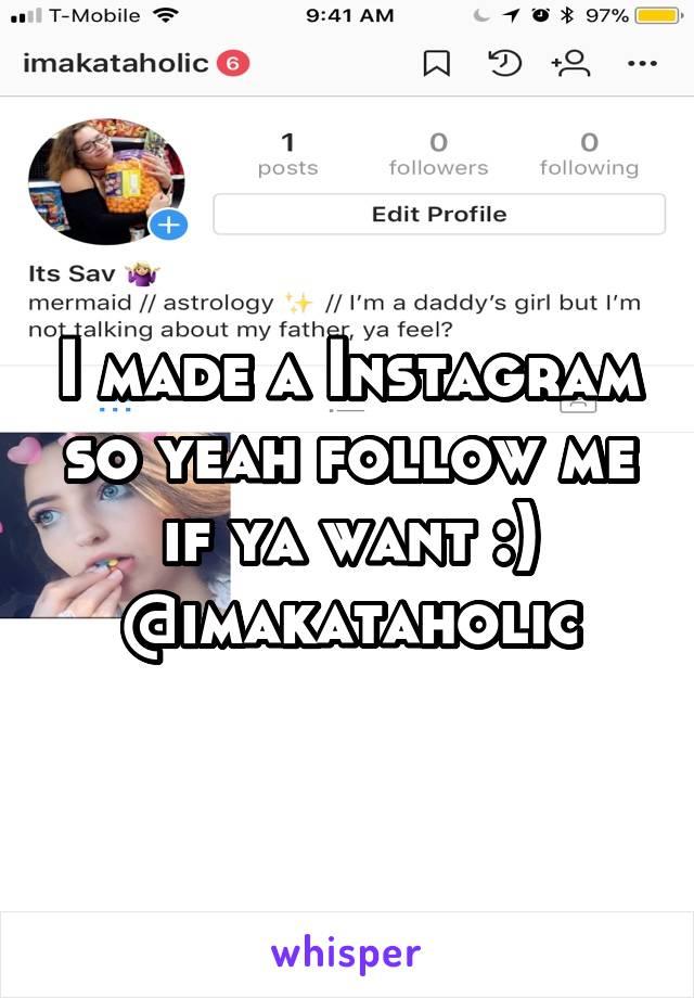 I made a Instagram so yeah follow me if ya want :) @imakataholic