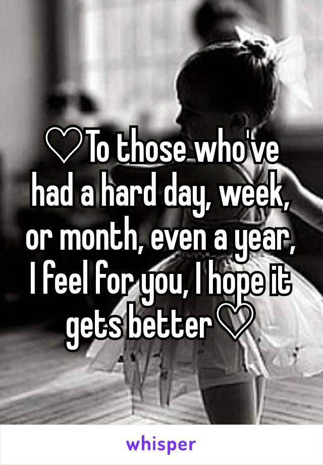 ♡To those who've had a hard day, week, or month, even a year, I feel for you, I hope it gets better♡