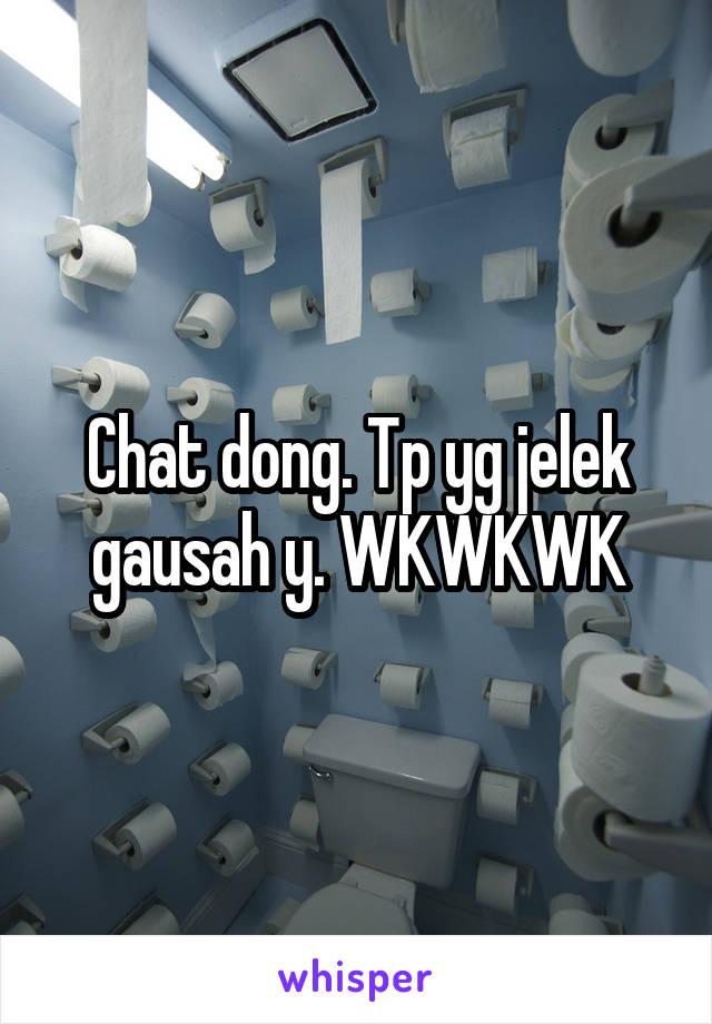 Chat dong. Tp yg jelek gausah y. WKWKWK