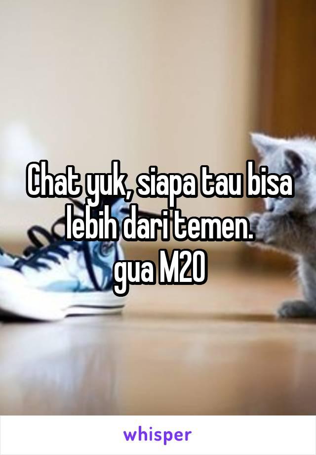 Chat yuk, siapa tau bisa lebih dari temen. gua M20