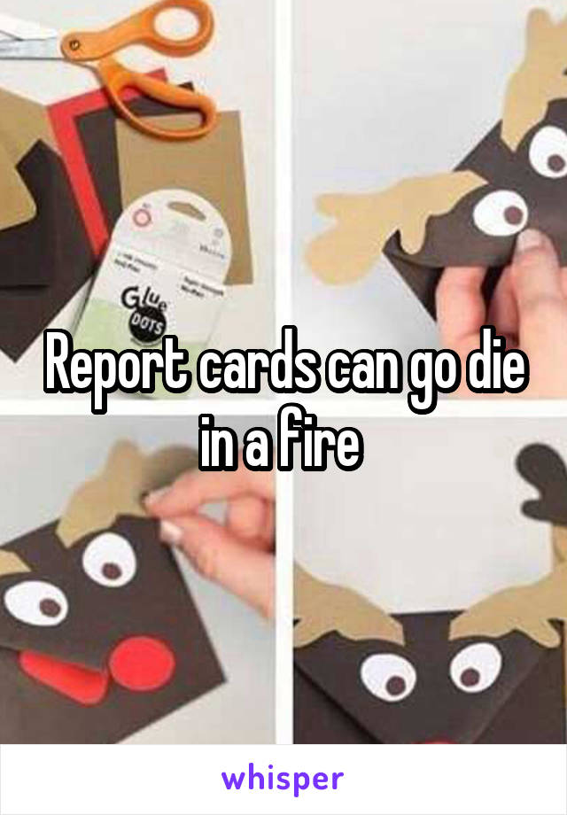 Report cards can go die in a fire
