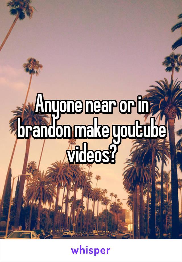 Anyone near or in brandon make youtube videos?