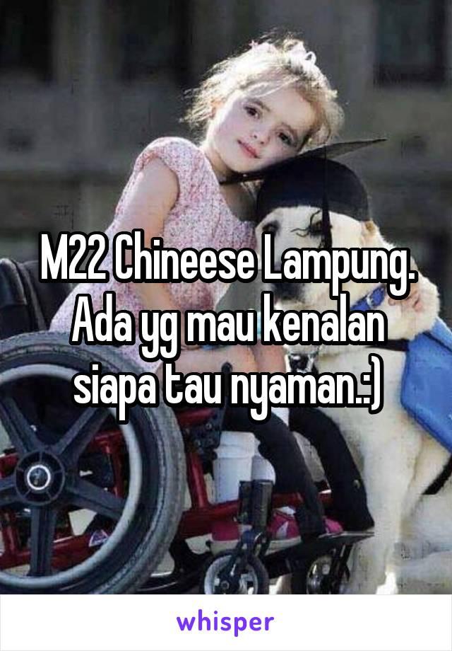 M22 Chineese Lampung. Ada yg mau kenalan siapa tau nyaman.:)