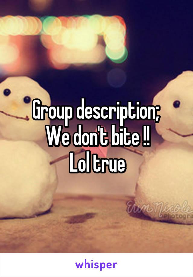Group description;  We don't bite !! Lol true
