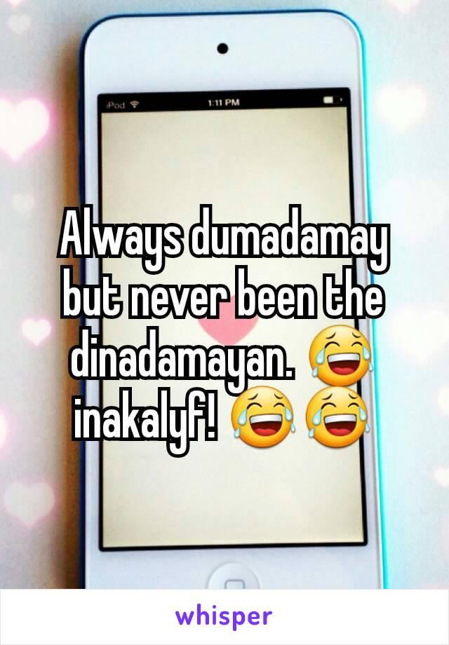 Always dumadamay but never been the dinadamayan. 😂 inakalyf! 😂😂