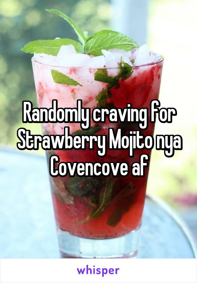Randomly craving for Strawberry Mojito nya Covencove af