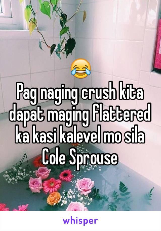 😂 Pag naging crush kita dapat maging flattered ka kasi kalevel mo sila Cole Sprouse