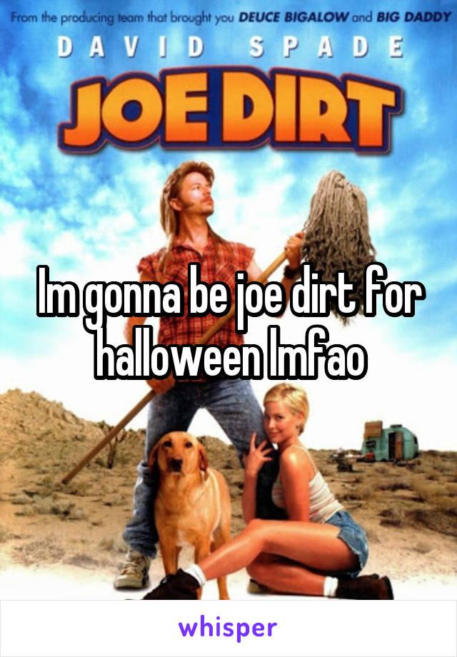 Im gonna be joe dirt for halloween lmfao