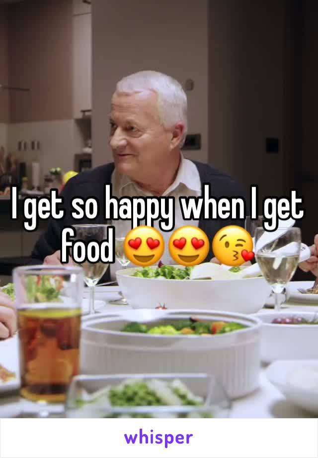 I get so happy when I get food 😍😍😘
