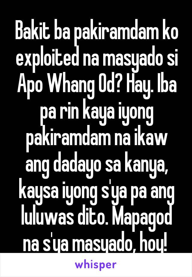 Bakit ba pakiramdam ko exploited na masyado si Apo Whang Od? Hay. Iba pa rin kaya iyong pakiramdam na ikaw ang dadayo sa kanya, kaysa iyong s'ya pa ang luluwas dito. Mapagod na s'ya masyado, hoy!