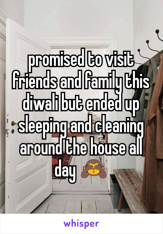 promised to visit friends and family this diwali but ended up sleeping and cleaning around the house all day 🙈