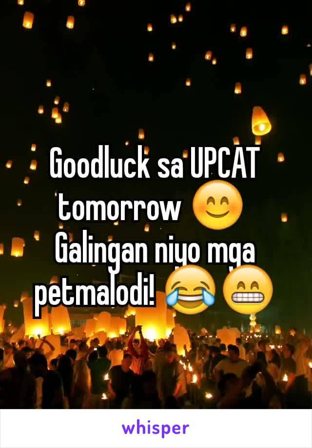 Goodluck sa UPCAT tomorrow 😊  Galingan niyo mga petmalodi! 😂😁