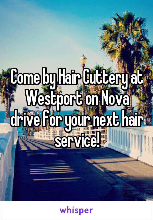 Come by Hair Cuttery at Westport on Nova drive for your next hair service!