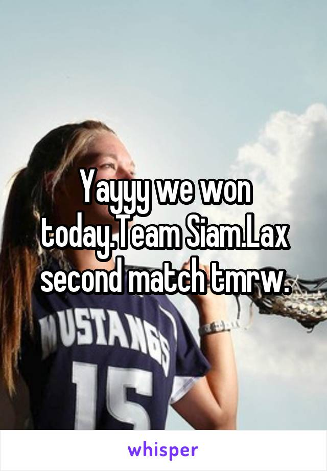 Yayyy we won today.Team Siam.Lax second match tmrw.