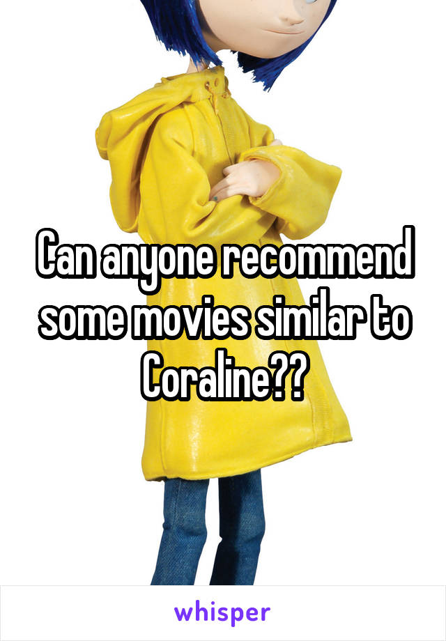 Can anyone recommend some movies similar to Coraline??