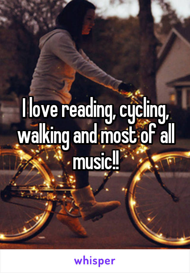 I love reading, cycling, walking and most of all music!!