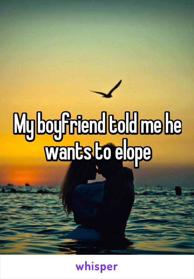 My boyfriend told me he wants to elope
