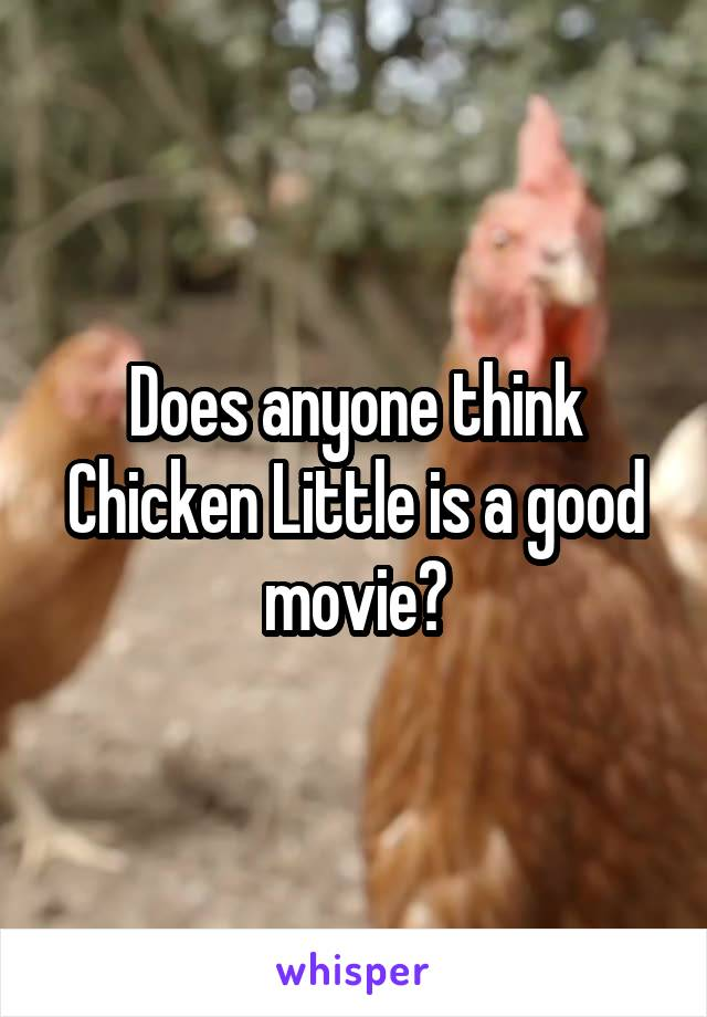 Does anyone think Chicken Little is a good movie?