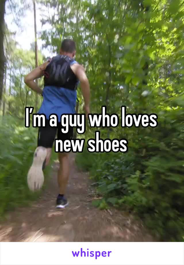 I'm a guy who loves new shoes