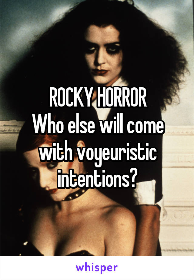 ROCKY HORROR Who else will come with voyeuristic intentions?