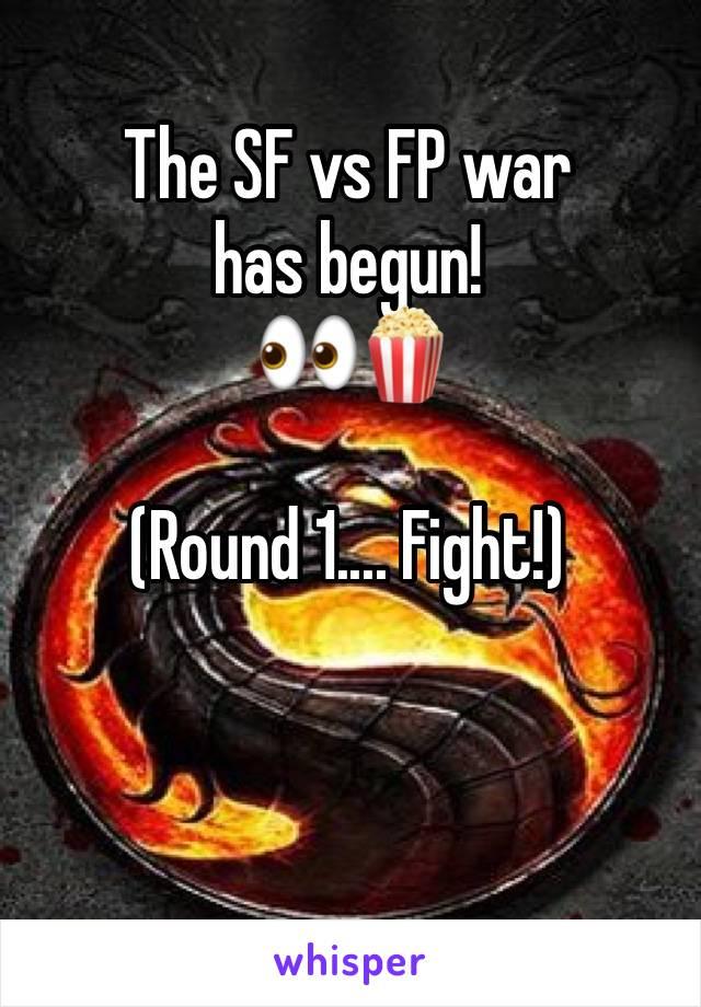 The SF vs FP war has begun!  👀🍿  (Round 1.... Fight!)