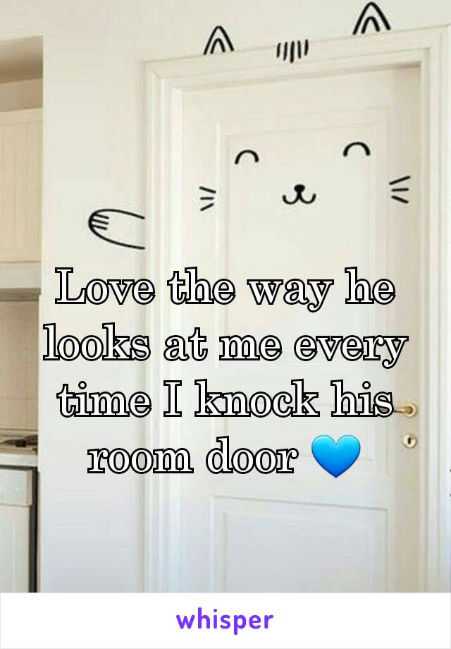 Love the way he looks at me every time I knock his room door 💙
