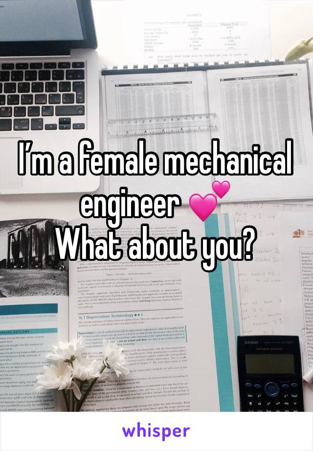 I'm a female mechanical engineer 💕 What about you?