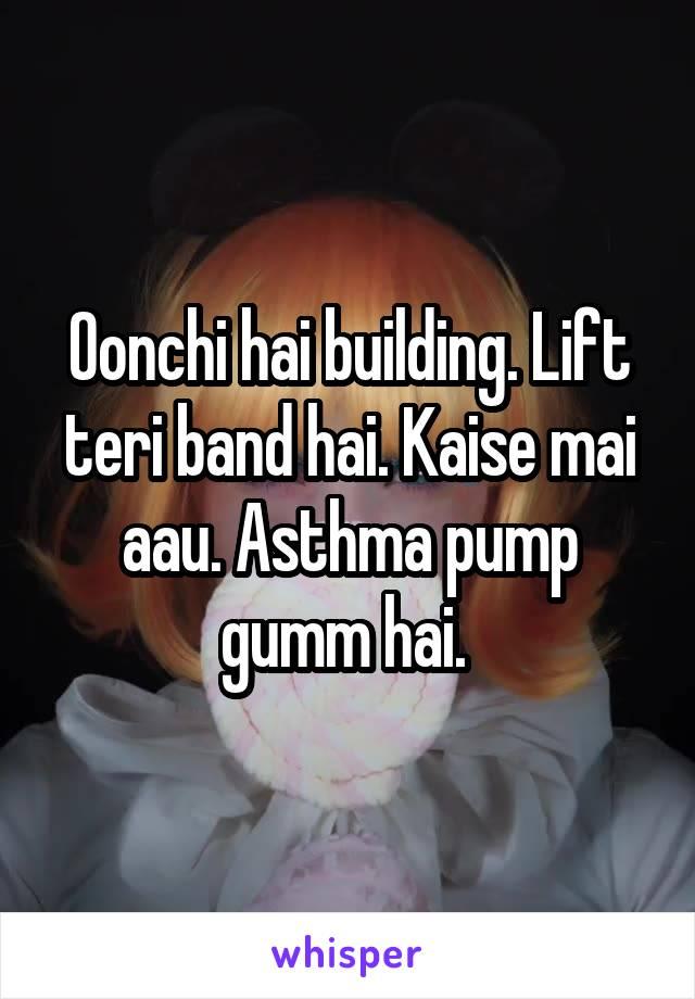 Oonchi hai building. Lift teri band hai. Kaise mai aau. Asthma pump gumm hai.