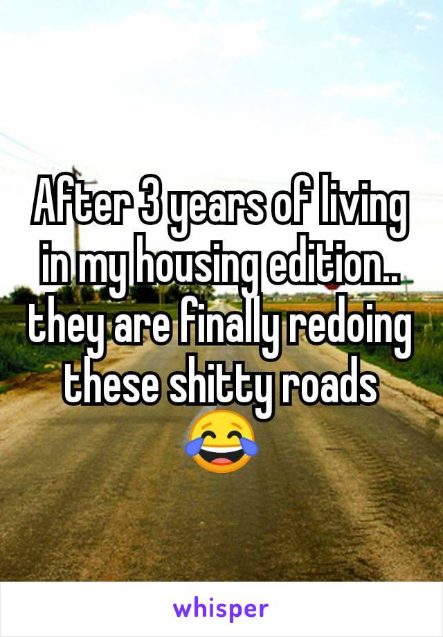 After 3 years of living in my housing edition.. they are finally redoing these shitty roads 😂