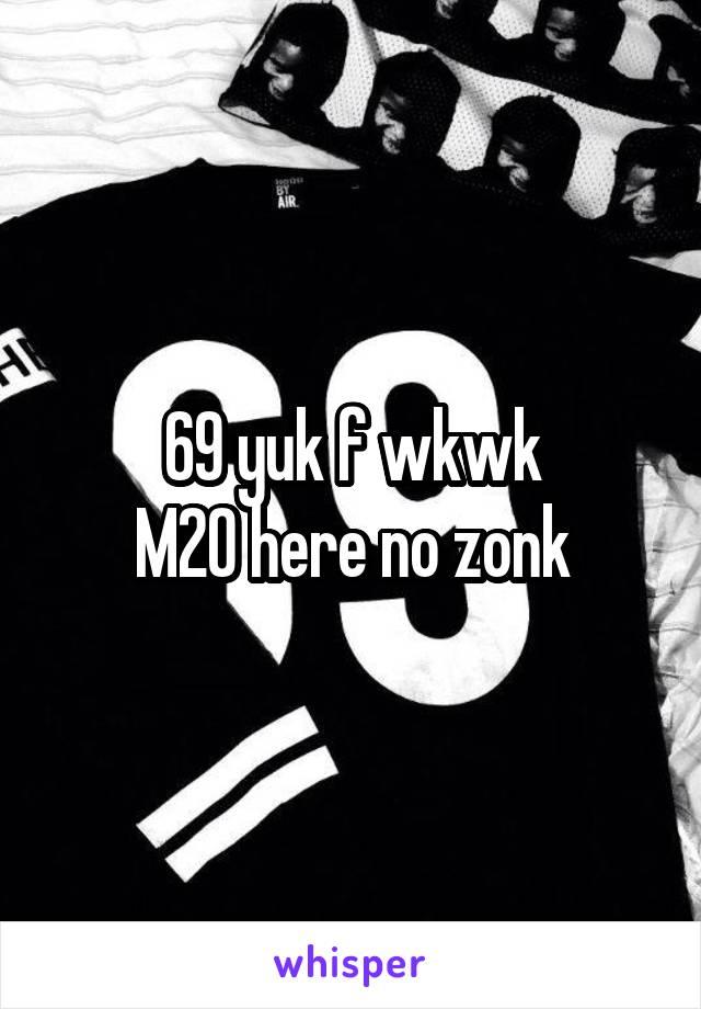 69 yuk f wkwk M20 here no zonk