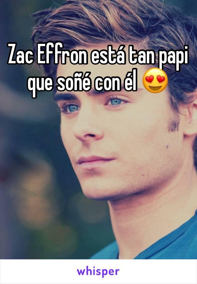 Zac Effron está tan papi que soñé con él 😍