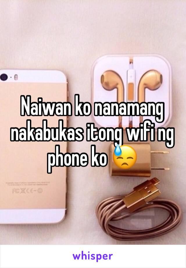 Naiwan ko nanamang nakabukas itong wifi ng phone ko 😓