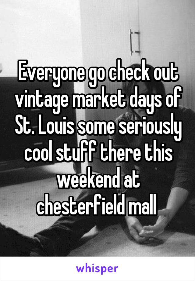 Everyone go check out vintage market days of St. Louis some seriously cool stuff there this weekend at chesterfield mall
