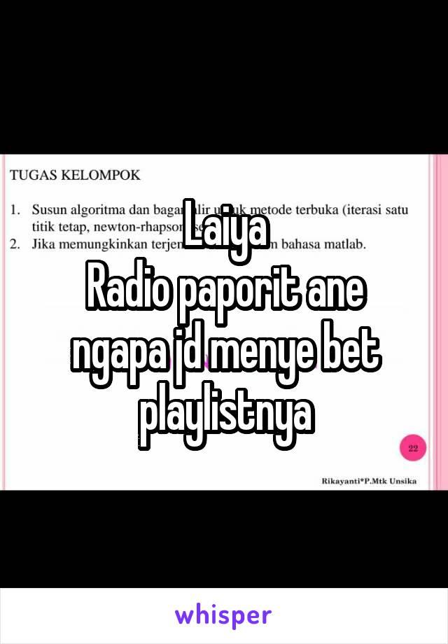 Laiya Radio paporit ane ngapa jd menye bet playlistnya