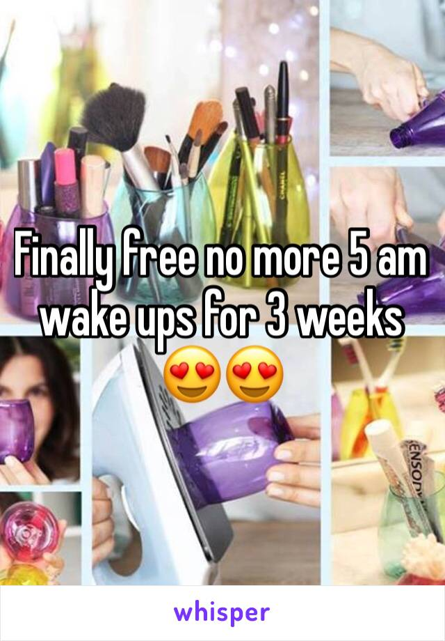 Finally free no more 5 am wake ups for 3 weeks 😍😍