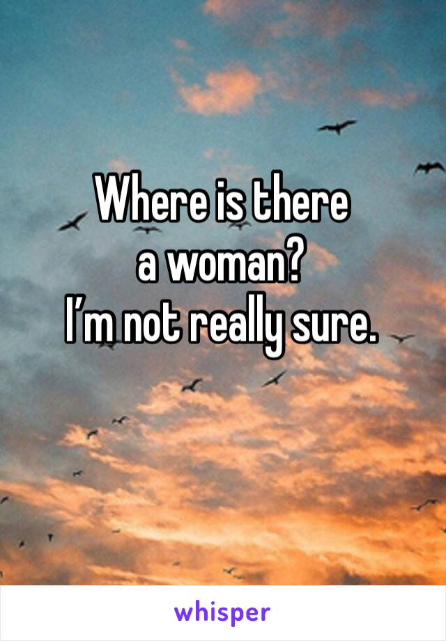 Where is there a woman?  I'm not really sure.