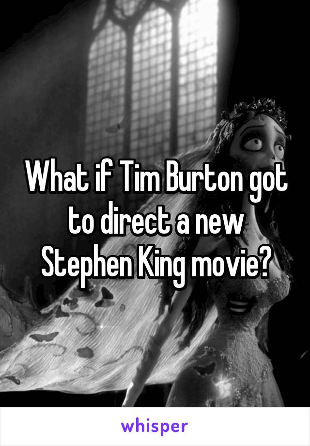 What if Tim Burton got to direct a new Stephen King movie?