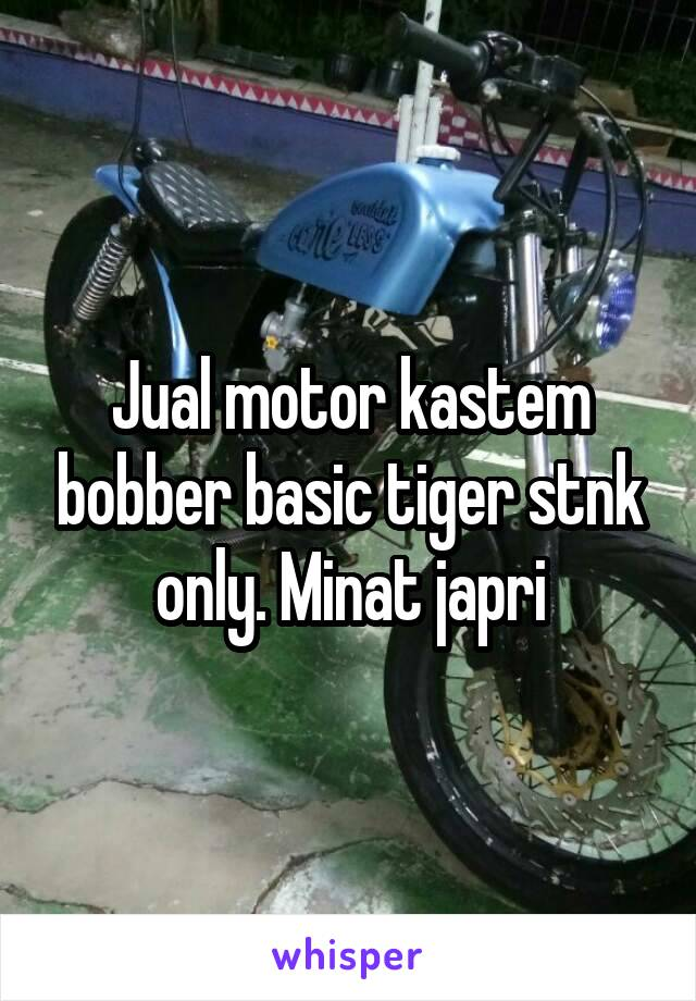 Jual motor kastem bobber basic tiger stnk only. Minat japri