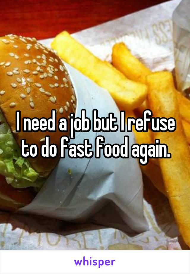 I need a job but I refuse to do fast food again.