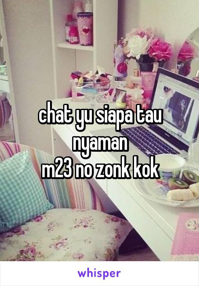 chat yu siapa tau nyaman m23 no zonk kok