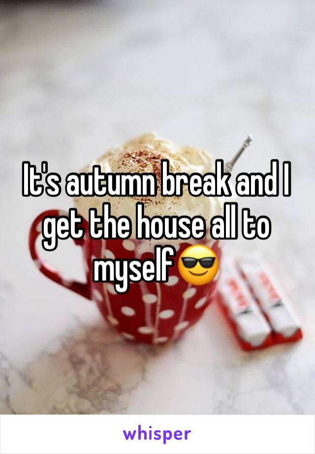 It's autumn break and I get the house all to myself😎