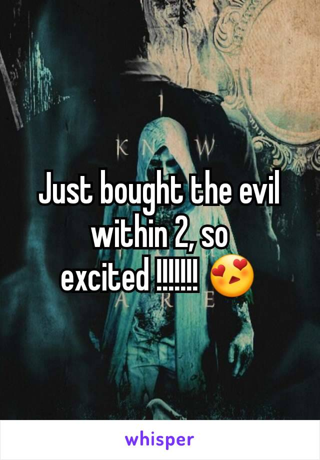 Just bought the evil within 2, so excited !!!!!!! 😍