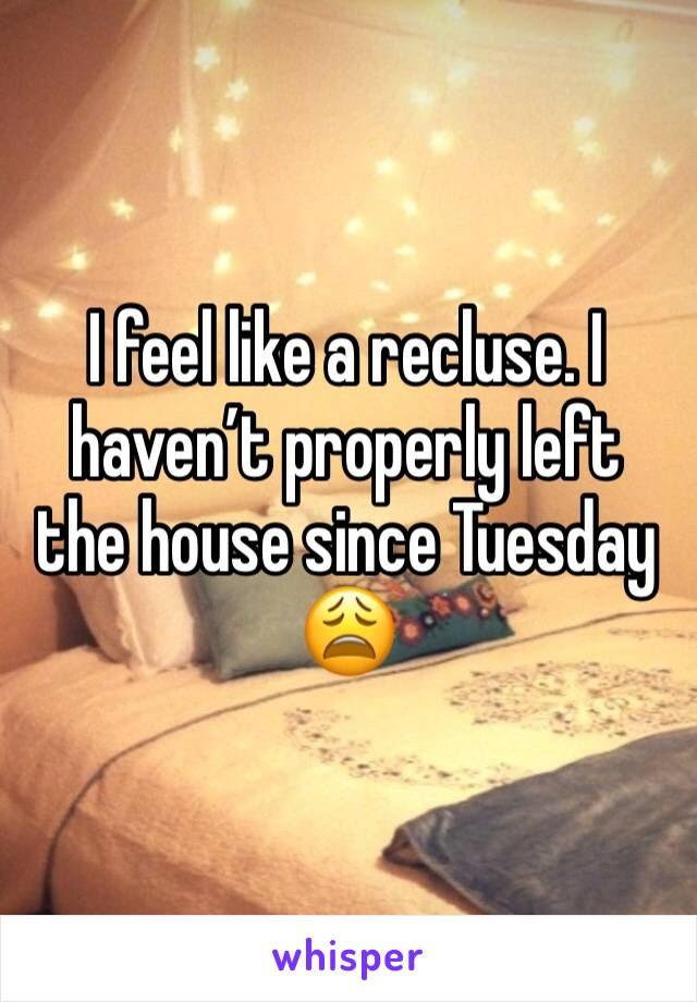 I feel like a recluse. I haven't properly left the house since Tuesday 😩
